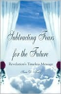 Subtracting Fears for the Future: Revelations Timeless Message Sara D. Kelly