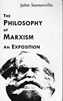 The Philosophy of Marxism: An Exposition