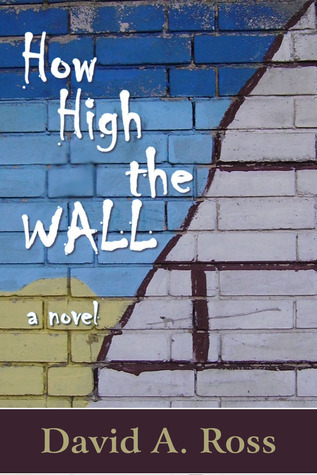 How High The Wall: A Novel  by  David  A. Ross