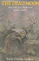 The Dead Moon And Other Tales From East Anglia And The Fen Country