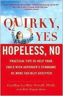 Quirky, Yes---Hopeless, No: Practical Tips to Help Your Child with Aspergers Syndrome Be More Socially Accepted Cynthia La Brie Norall