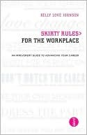 Skirt! Rules for the Workplace: An Irreverent Guide to Advancing Your Career  by  Kelly Love Johnson