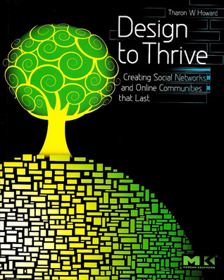 Design to Thrive: Creating Social Networks and Online Communities That Last  by  Tharon Howard