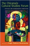 The Chicana/O Cultural Studies Forum: Critical and Ethnographic Practices  by  Angie Chabram-Dernersesian