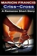 Criss Cross - Romance Short Story  by  Marion Francis