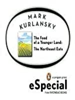 The Food of a Younger Land: The Northeast Eats: Maine, New Hampshire, Vermont, Massachusetts, Rhode Island, Connecticut, New York City, New York S