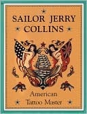 Sailor Jerry Collins: American Tattoo Master  by  Donald E. Hardy