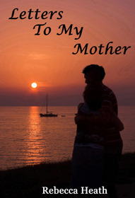 Letters To My Mother  by  Rebecca Heath