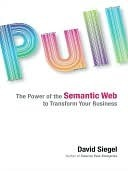 Pull: The Power of the Semantic Web to Transform Your Business  by  David S. Siegel