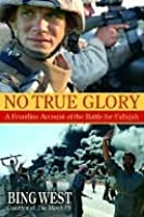 No True Glory No True Glory No True Glory: Fallujah and the Struggle in Iraq Fallujah and the Struggle in Iraq Fallujah and the Struggle in Iraq