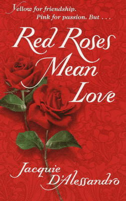 Red Roses Mean Love Jacquie DAlessandro
