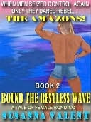 Bound the Restless Wave (The Amazons Quartet, #2)  by  Susanna Valent