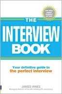 The Interview Book: Your Definitive Guide To The Perfect Interview Technique James Innes