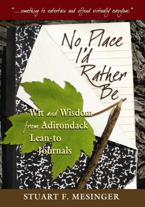 No Place Id Rather Be: Wit and Wisdom from Adirondack Lean-To Journals  by  Stuart F. Mesinger