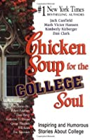 Chicken Soup for the College Soul: Inspiring and Humorous Stories for College Students (Chicken Soup for the Soul)