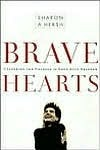 Bravehearts: Unlocking the Courage to Love with Abandon  by  Sharon A. Hersh