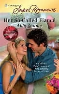 Her So-Called Fiance (Harlequin Superromance, #1585) Abby Gaines