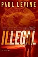 Illegal: A Novel of Suspense