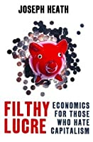 Filthy Lucre: Economics for Those Who Hate Capitalism