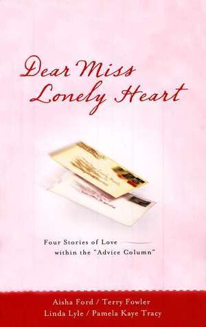 Dear Miss Lonely Heart: Four Stories of Love Within the Advice Column  by  Aisha Ford