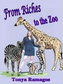 From Riches to the Zoo Tonya Ramagos