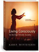 Living Consciously In An Ego Driven Society  by  Karen Monteverdi