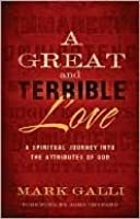 A Great and Terrible Love: A Spiritual Journey Into the Attributes of God