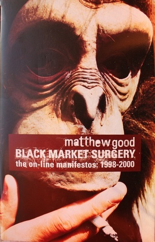 Black Market Surgery : The On-Line Manifestos  by  Matthew Good