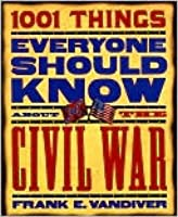 1001 Things Everyone Should Know about the Civil War