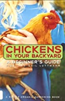 Chickens In Your Backyard: A Beginner's Guide