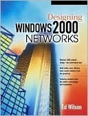 Designing Windows 2000 Networks  by  Ed Wilson