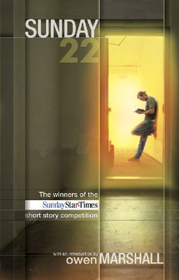 Sunday 22 - The winners of The Sunday Star-Times Short Story Competition  by  Owen Marshall