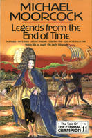 Legends from the End of Time (Tale of the Eternal Champion, #11)