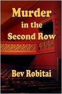 Murder in the Second Row (Theatre Mystery Series #1) Bev Robitai