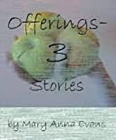 Offerings: 3 Stories Mary Anna Evans