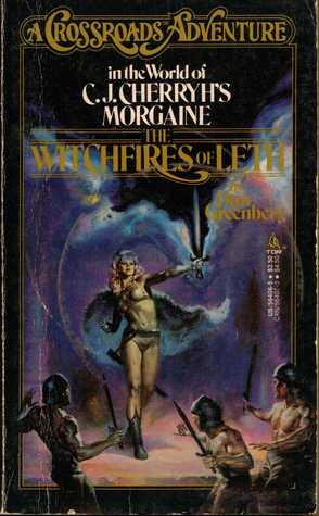 Witchfires of Leth: A Crossroads Adventure in the World of C J Cherryhs Morgaine  by  Dan Greenberg