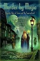 Murder by Magic: Twenty Tales of Crime and the Supernatural