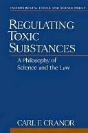 Regulating Toxic Substances: A Philosophy of Science and the Law Carl Cranor