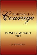 Sustenance Of Courage  by  J.R. Reynolds