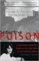 Seductive Poison: A Jonestown Survivor's Story of Life and Death in the Peoples Temple