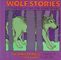 Wolf Stories: Myths and True-Life Tales from Around the World
