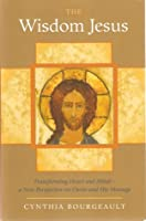 The Wisdom Jesus: Transforming Heart and Mind