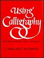 Using Calligraphy : A Workbook of Alphabets, Projects, and Techniques