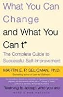What You Can Change . . . and What You Can't* What You Can Change . . . and What You Can't*