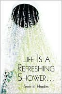 Life Is a Refreshing Shower.. Scott Hopkins