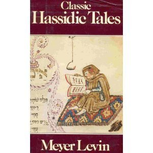 Classic Hassidic Tales: Marvellous Tales of Rabbi Israel Baal Shem and of His Great-Grandson, Rabbi Nachman, Retold from Hebrew, Yiddish and German Meyer Levin