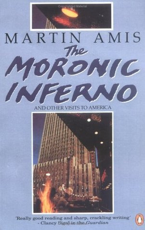The Moronic Inferno and Other Visits to America Martin Amis