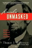 Lincoln Unmasked: What Youre Not Supposed to Know About Dishonest Abe Thomas J. DiLorenzo