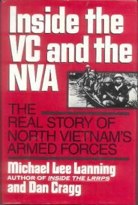 Inside the VC and NVA: The Real Story Of North Vietnams Armed Forces  by  Michael Lee Lanning