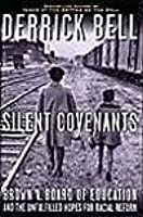 Silent Covenants: Brown v. Board of Education and the Unfulfilled Hopes for Racial Reform